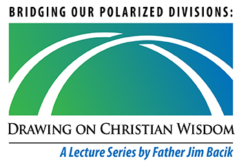 Father Jim Bacik Lecture Series Bridging our Polarized Divisions