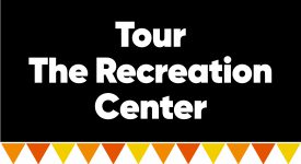 Box with words: Tour The Recreation Center