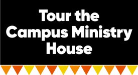 Box with words: Tour the Campus Ministry House