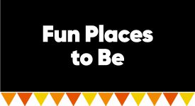 Box with words: Fun Places To Be