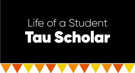Box with words: Life of a Student Tau Scholar