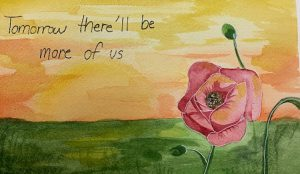 Artwork created by a Lourdes student. A rose with a spring like background and the words: Tomorrow, there'll be more of us""