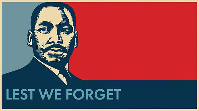 Image of Dr MLK Jr with words Lest We Forget