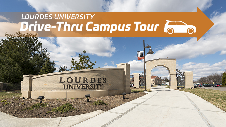 Drive Thru Campus Visit - image of Lourdes main entrance with curved sign and the words Drive Thru Campus Tour and a car icon